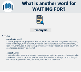 waiting for, synonym waiting for, another word for waiting for, words like waiting for, thesaurus waiting for