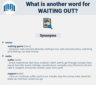 waiting out, synonym waiting out, another word for waiting out, words like waiting out, thesaurus waiting out