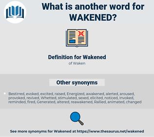 Wakened, synonym Wakened, another word for Wakened, words like Wakened, thesaurus Wakened