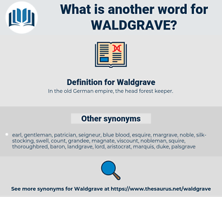 Waldgrave, synonym Waldgrave, another word for Waldgrave, words like Waldgrave, thesaurus Waldgrave