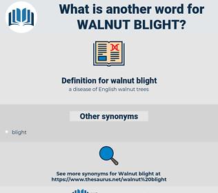 walnut blight, synonym walnut blight, another word for walnut blight, words like walnut blight, thesaurus walnut blight