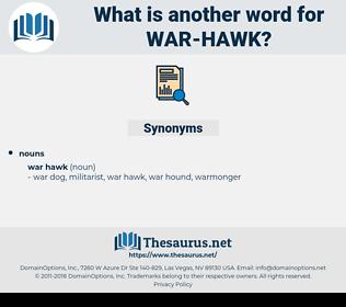 war hawk, synonym war hawk, another word for war hawk, words like war hawk, thesaurus war hawk