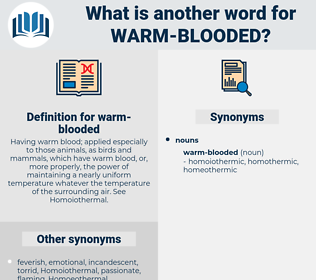 warm-blooded, synonym warm-blooded, another word for warm-blooded, words like warm-blooded, thesaurus warm-blooded