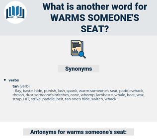 warms someone's seat, synonym warms someone's seat, another word for warms someone's seat, words like warms someone's seat, thesaurus warms someone's seat