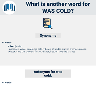 was cold, synonym was cold, another word for was cold, words like was cold, thesaurus was cold
