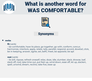 was comfortable, synonym was comfortable, another word for was comfortable, words like was comfortable, thesaurus was comfortable