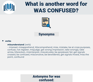 was confused, synonym was confused, another word for was confused, words like was confused, thesaurus was confused