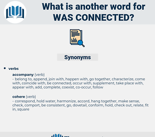 was connected, synonym was connected, another word for was connected, words like was connected, thesaurus was connected