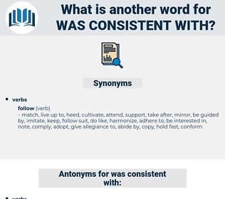was consistent with, synonym was consistent with, another word for was consistent with, words like was consistent with, thesaurus was consistent with