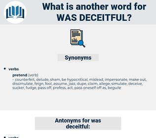 was deceitful, synonym was deceitful, another word for was deceitful, words like was deceitful, thesaurus was deceitful
