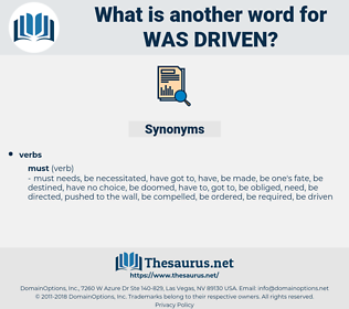 was driven, synonym was driven, another word for was driven, words like was driven, thesaurus was driven