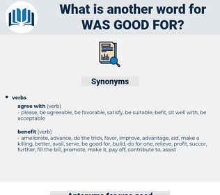 was good for, synonym was good for, another word for was good for, words like was good for, thesaurus was good for