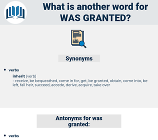 was granted, synonym was granted, another word for was granted, words like was granted, thesaurus was granted