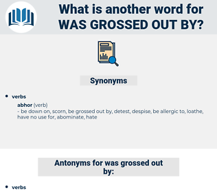 was grossed out by, synonym was grossed out by, another word for was grossed out by, words like was grossed out by, thesaurus was grossed out by