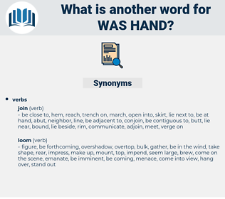 was hand, synonym was hand, another word for was hand, words like was hand, thesaurus was hand