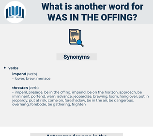 was in the offing, synonym was in the offing, another word for was in the offing, words like was in the offing, thesaurus was in the offing