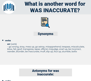 was inaccurate, synonym was inaccurate, another word for was inaccurate, words like was inaccurate, thesaurus was inaccurate