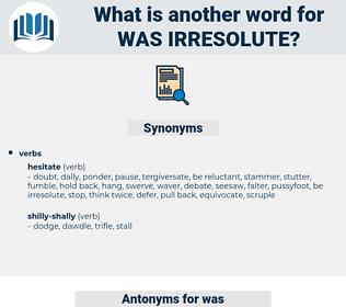 was irresolute, synonym was irresolute, another word for was irresolute, words like was irresolute, thesaurus was irresolute