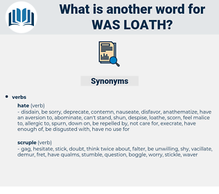 was loath, synonym was loath, another word for was loath, words like was loath, thesaurus was loath