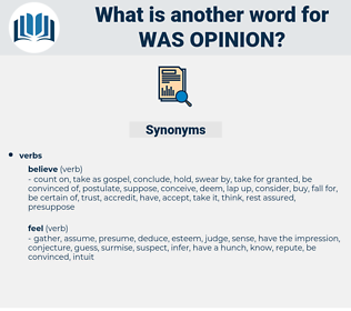 was opinion, synonym was opinion, another word for was opinion, words like was opinion, thesaurus was opinion