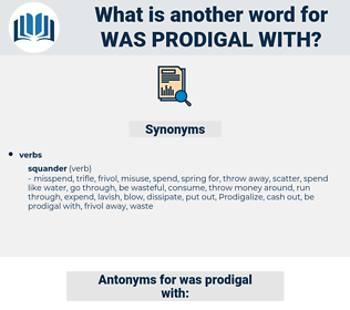 was prodigal with, synonym was prodigal with, another word for was prodigal with, words like was prodigal with, thesaurus was prodigal with