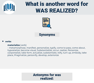 was realized, synonym was realized, another word for was realized, words like was realized, thesaurus was realized