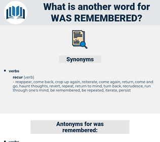 was remembered, synonym was remembered, another word for was remembered, words like was remembered, thesaurus was remembered