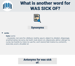 was sick of, synonym was sick of, another word for was sick of, words like was sick of, thesaurus was sick of
