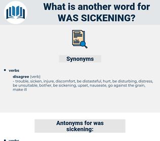 was sickening, synonym was sickening, another word for was sickening, words like was sickening, thesaurus was sickening