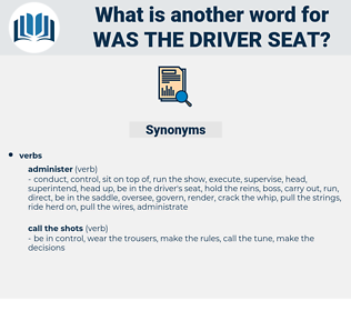 was the driver seat, synonym was the driver seat, another word for was the driver seat, words like was the driver seat, thesaurus was the driver seat