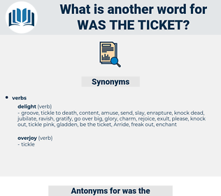 was the ticket, synonym was the ticket, another word for was the ticket, words like was the ticket, thesaurus was the ticket