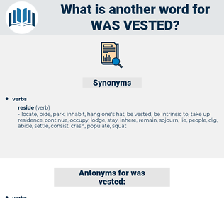 was vested, synonym was vested, another word for was vested, words like was vested, thesaurus was vested