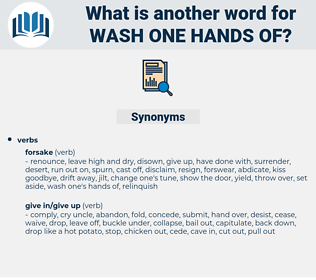 wash one hands of, synonym wash one hands of, another word for wash one hands of, words like wash one hands of, thesaurus wash one hands of