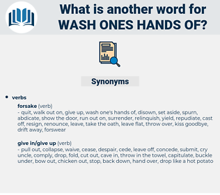 wash ones hands of, synonym wash ones hands of, another word for wash ones hands of, words like wash ones hands of, thesaurus wash ones hands of