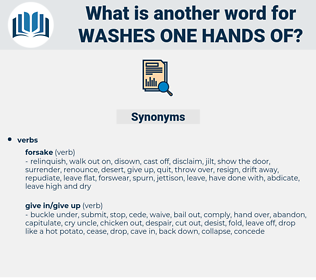washes one hands of, synonym washes one hands of, another word for washes one hands of, words like washes one hands of, thesaurus washes one hands of