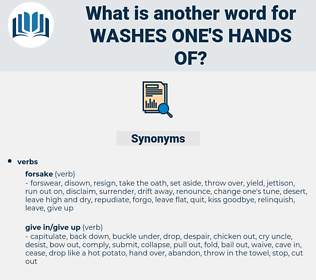 washes one's hands of, synonym washes one's hands of, another word for washes one's hands of, words like washes one's hands of, thesaurus washes one's hands of