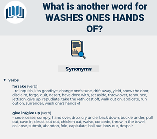 washes ones hands of, synonym washes ones hands of, another word for washes ones hands of, words like washes ones hands of, thesaurus washes ones hands of