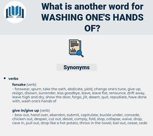 washing one's hands of, synonym washing one's hands of, another word for washing one's hands of, words like washing one's hands of, thesaurus washing one's hands of