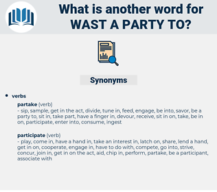 wast a party to, synonym wast a party to, another word for wast a party to, words like wast a party to, thesaurus wast a party to