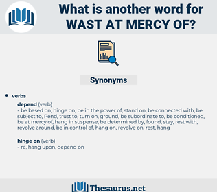 wast at mercy of, synonym wast at mercy of, another word for wast at mercy of, words like wast at mercy of, thesaurus wast at mercy of