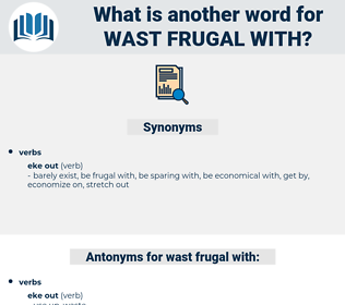wast frugal with, synonym wast frugal with, another word for wast frugal with, words like wast frugal with, thesaurus wast frugal with