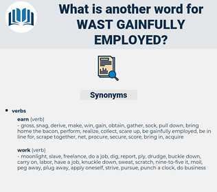 wast gainfully employed, synonym wast gainfully employed, another word for wast gainfully employed, words like wast gainfully employed, thesaurus wast gainfully employed