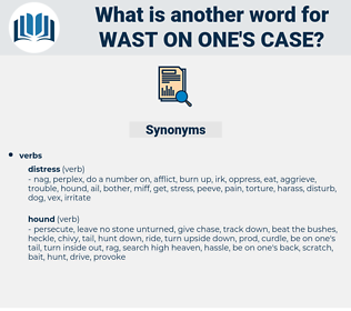 wast on one's case, synonym wast on one's case, another word for wast on one's case, words like wast on one's case, thesaurus wast on one's case