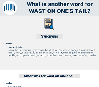 wast on one's tail, synonym wast on one's tail, another word for wast on one's tail, words like wast on one's tail, thesaurus wast on one's tail