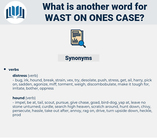 wast on ones case, synonym wast on ones case, another word for wast on ones case, words like wast on ones case, thesaurus wast on ones case