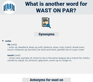 wast on par, synonym wast on par, another word for wast on par, words like wast on par, thesaurus wast on par