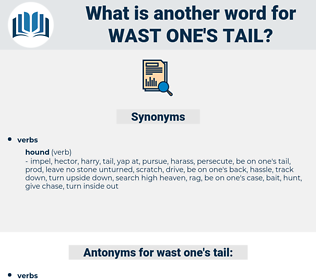 wast one's tail, synonym wast one's tail, another word for wast one's tail, words like wast one's tail, thesaurus wast one's tail