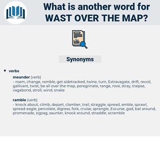 wast over the map, synonym wast over the map, another word for wast over the map, words like wast over the map, thesaurus wast over the map