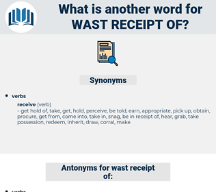 wast receipt of, synonym wast receipt of, another word for wast receipt of, words like wast receipt of, thesaurus wast receipt of