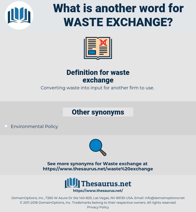 waste exchange, synonym waste exchange, another word for waste exchange, words like waste exchange, thesaurus waste exchange